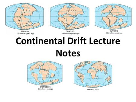 Continental Drift Lecture Notes. Background: Continental Drift (Movimiento continental) Idea proposed by Alfred Wegener in 1912 that continents are moving.