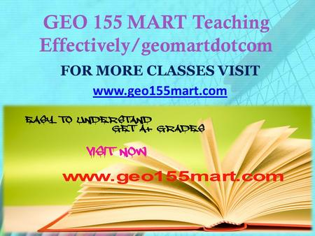 GEO 155 MART Teaching Effectively/geomartdotcom FOR MORE CLASSES VISIT www.geo155mart.com.