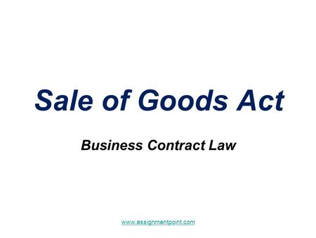 Sale of Goods Act Business Contract Law www.assignmentpoint.com.
