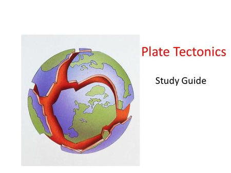 Plate Tectonics Study Guide. Alfred Wegener = Continental Drift Continents were once part of a single land mass called Pangaea (all lands). During the.