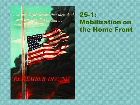 25-1: Mobilization on the Home Front. Selective Service Act Instituted the first peace time draft (1940) Provided the country with about 10 million soldiers.