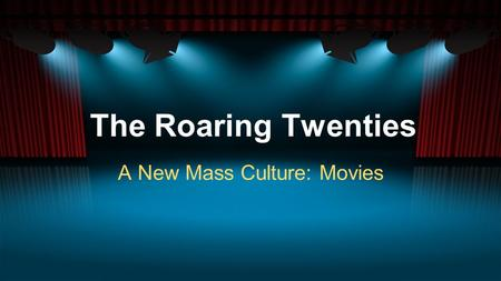 The Roaring Twenties A New Mass Culture: Movies. Bell Ringer Why did people have more leisure time in the 1920s? In the cities, what did they do with.