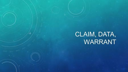 CLAIM, DATA, WARRANT. WHAT IS A CLAIM? Definition: A claim states your position on the issue you have chosen to write about.