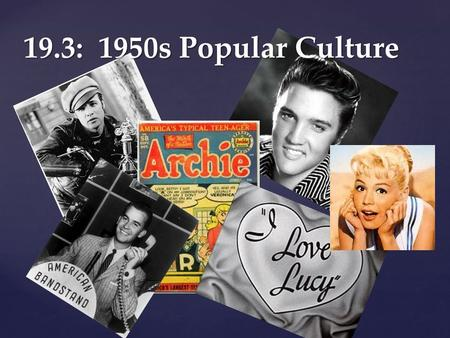 19.3: 1950s Popular Culture.  Mass Media: means of communication that reach mass audiences.  Television developed at lightning speed during the 1950s.