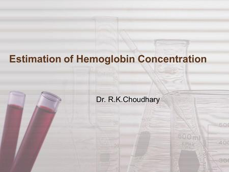 Estimation of Hemoglobin Concentration Dr. R.K.Choudhary.