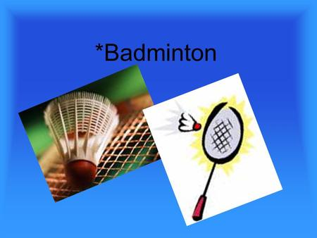 *Badminton. Governing Body IBF and BWF Year originated --1873.