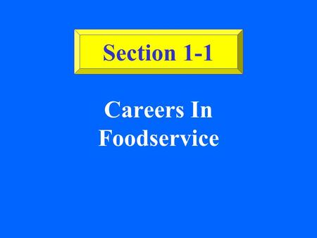 Section 1-1 Careers In Foodservice Section 1-1 ©2002 Glencoe/McGraw-Hill, Culinary Essentials Foodservice at a Glance Over 11 million employees. One.