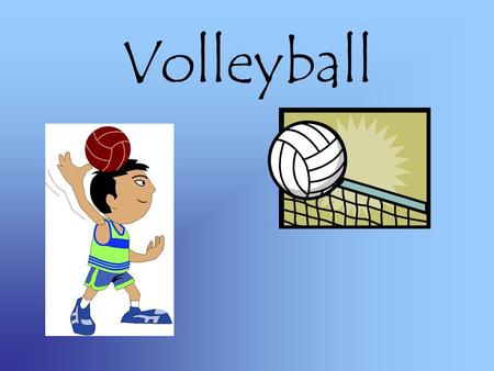 Volleyball. Safety! Never wear any jewelry while playing No gum Make sure that the poles are well anchored into the ground Wear the right shoes Keep hair.