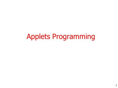 1 Applets Programming. Introduction Java programs are divided into two main categories, applets and applications. An application is an ordinary Java program.