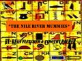 *The Nile River Mummies*. S ome of the temples of the Nile river include: *Karnak: temple precinct *Kom Ombo temple *Cairo temple *Knum temple *Philae.