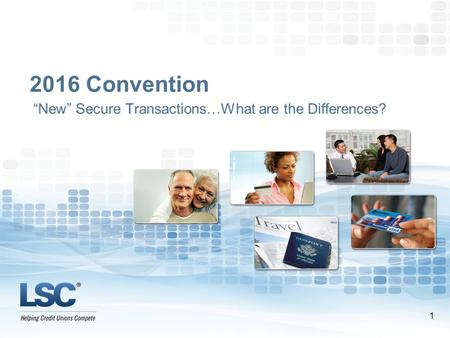 "2016 Convention ""New"" Secure Transactions…What are the Differences? 1."