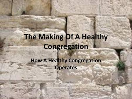 The Making Of A Healthy Congregation How A Healthy Congregation Operates.