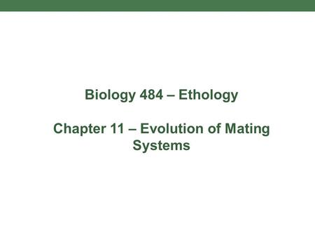 Biology 484 – Ethology Chapter 11 – Evolution of Mating Systems.