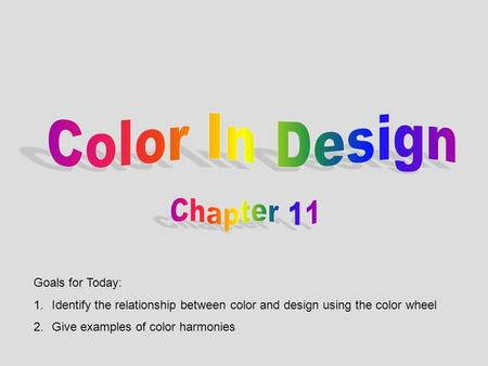 Goals for Today: 1.Identify the relationship between color and design using the color wheel 2.Give examples of color harmonies.