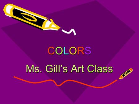 COLORSCOLORSCOLORSCOLORS Ms. Gill's Art Class COLOR Element of art comprising hues produced through the reflection of light to the eye.