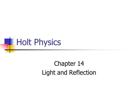 Holt Physics Chapter 14 Light and Reflection. 14-1 Electromagnetic Waves A transverse wave consisting of oscillating electric and magnetic fields at right.