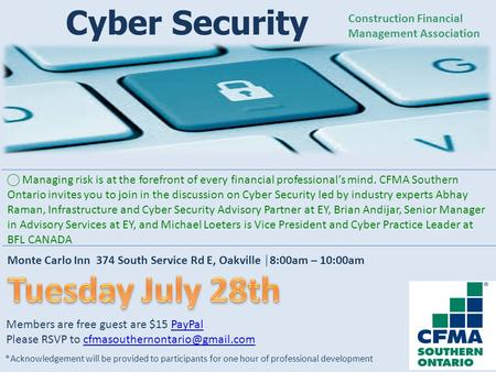 Cyber Security ⃝ Managing risk is at the forefront of every financial professional's mind. CFMA Southern Ontario invites you to join in the discussion.