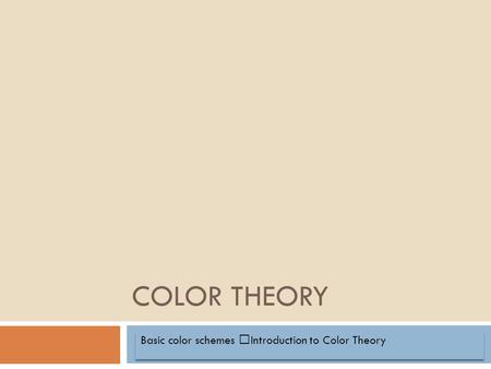 COLOR THEORY Basic color schemes Introduction to Color Theory Basic color schemes Introduction to Color Theory.