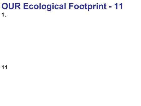 OUR Ecological Footprint - 11 1. 11. The hierarchical nature and processes of different levels of ecological systems: