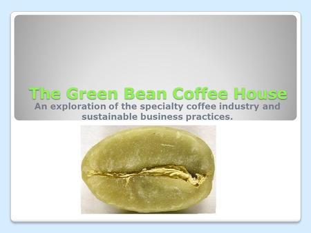 The Green Bean Coffee House An exploration of the specialty coffee industry and sustainable business practices.