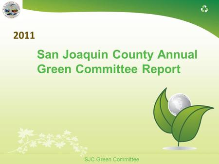 SJC Green Committee 2011 San Joaquin County Annual Green Committee Report.