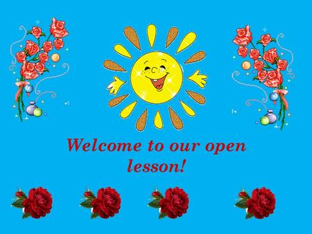 Welcome to our open lesson!. The 22nd of January Thursday Winter.