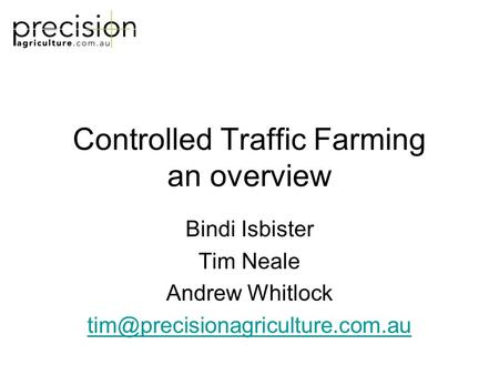 Controlled Traffic Farming an overview Bindi Isbister Tim Neale Andrew Whitlock