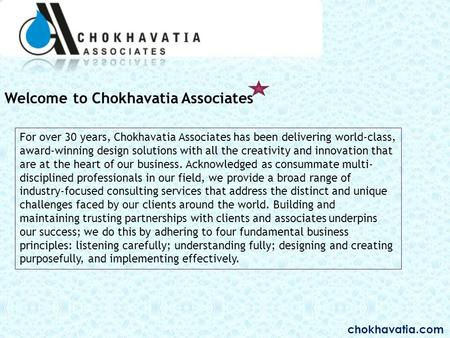 Welcome to Chokhavatia Associates For over 30 years, Chokhavatia Associates has been delivering world-class, award-winning design solutions with all the.