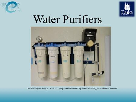 Water Purifiers Proaudio55 (Own work) [CC BY-SA 3.0 (http://creativecommons.org/licenses/by-sa/3.0)], via Wikimedia Commons.