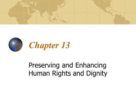 Chapter 13 Preserving and Enhancing Human Rights and Dignity.