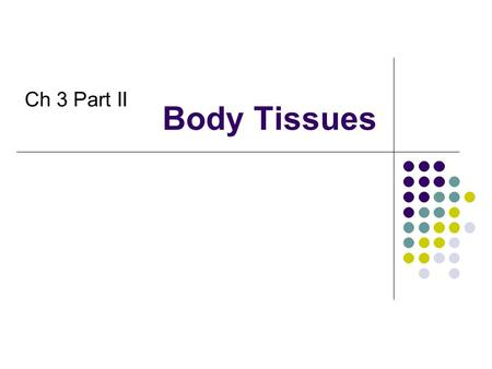 Body Tissues Ch 3 Part II. INTRODUCTION We start as one cell and work our way to trillions At some point the cells must specialize Differentiation Not.