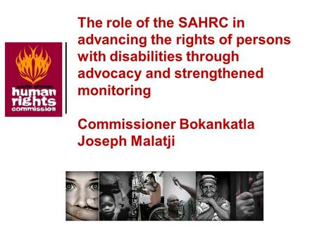 The role of the SAHRC in advancing the rights of persons with disabilities through advocacy and strengthened monitoring Commissioner Bokankatla Joseph.