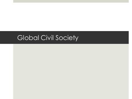 Global Civil Society. Terms I.  Civil Society:  intermediate realm between family and state, where an individual becomes a public person through the.