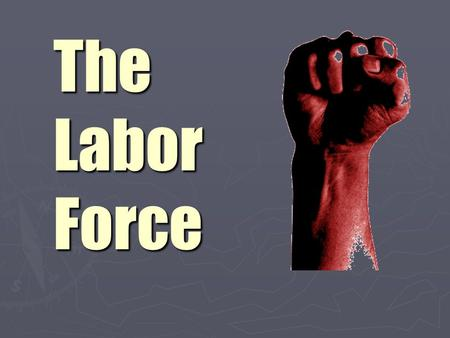 The Labor Force. Essential Standards The student will describe how the earnings of workers are determined in the workplace. The student will identify.