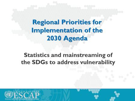 Regional Priorities for Implementation of the 2030 Agenda Statistics and mainstreaming of the SDGs to address vulnerability.