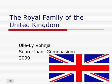 The Royal Family of the United Kingdom Ülle-Ly Vohnja Suure-Jaani Gümnaasium 2009.