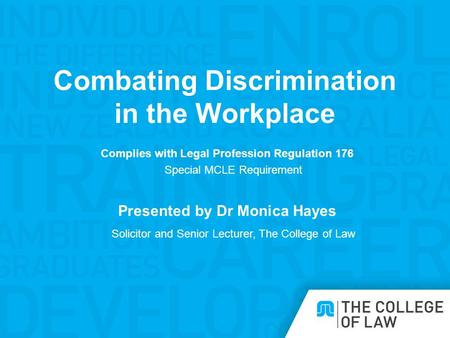 Combating Discrimination in the Workplace Complies with Legal Profession Regulation 176 Special MCLE Requirement Presented by Dr Monica Hayes Solicitor.