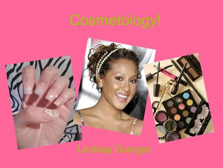 Cosmetology! Lindsay Granger. Definition.. –the work of beauty therapists, including hairdressing, facials, manicures, etc.