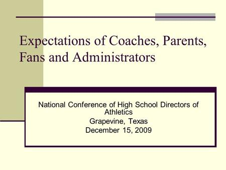 Expectations of Coaches, Parents, Fans and Administrators National Conference of High School Directors of Athletics Grapevine, Texas December 15, 2009.