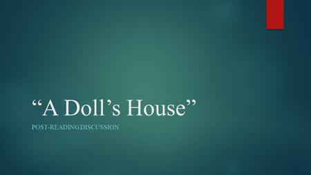 """A Doll's House"" POST-READING DISCUSSION.  What is the definition of FREEDOM?"