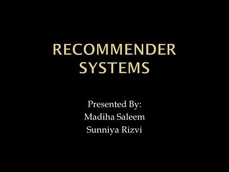 Presented By: Madiha Saleem Sunniya Rizvi.  Collaborative filtering is a technique used by recommender systems to combine different users' opinions and.