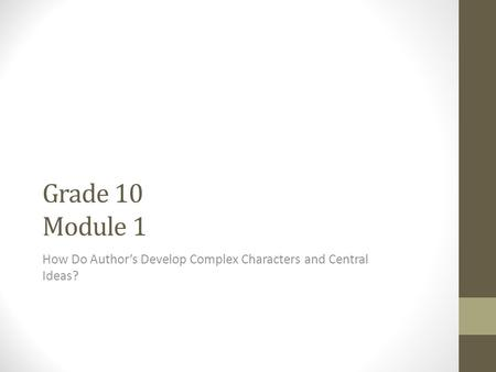 Grade 10 Module 1 How Do Author's Develop Complex Characters and Central Ideas?
