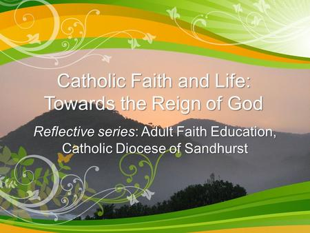 Catholic Faith and Life: Towards the Reign of God Reflective series: Adult Faith Education, Catholic Diocese of Sandhurst.
