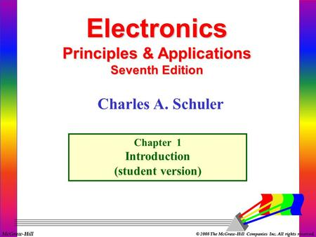 McGraw-Hill © 2008 The McGraw-Hill Companies Inc. All rights reserved. Electronics Principles & Applications Seventh Edition Chapter 1 Introduction (student.