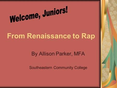 From Renaissance to Rap By Allison Parker, MFA Southeastern Community College.