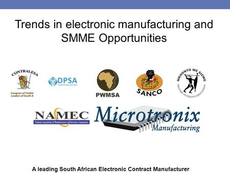 A leading South African Electronic Contract Manufacturer Trends in electronic manufacturing and SMME Opportunities.
