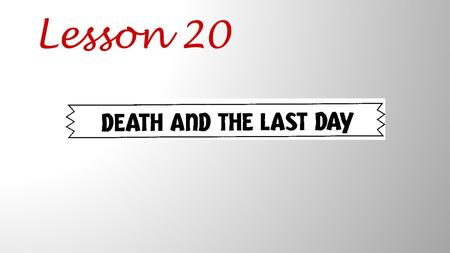 Lesson 20. How are death and the Last Day different for a believer and an unbeliever?