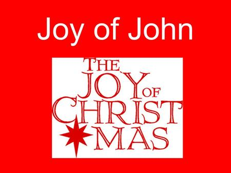 Joy of John.  Joy for Parents o Luke 1:14  And you will have joy and gladness, and many will rejoice at his birth,