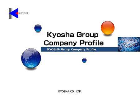 KYOSHA CO., LTD. KYOSHA Group Company Profile. Copyright (C) 2012 KYOSHA CO., LTD. All Rights Reserved. 2 Subsidiary Company Kyosha Hong Kong Co., Ltd.