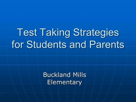 Test Taking Strategies for Students and Parents Buckland Mills Elementary.